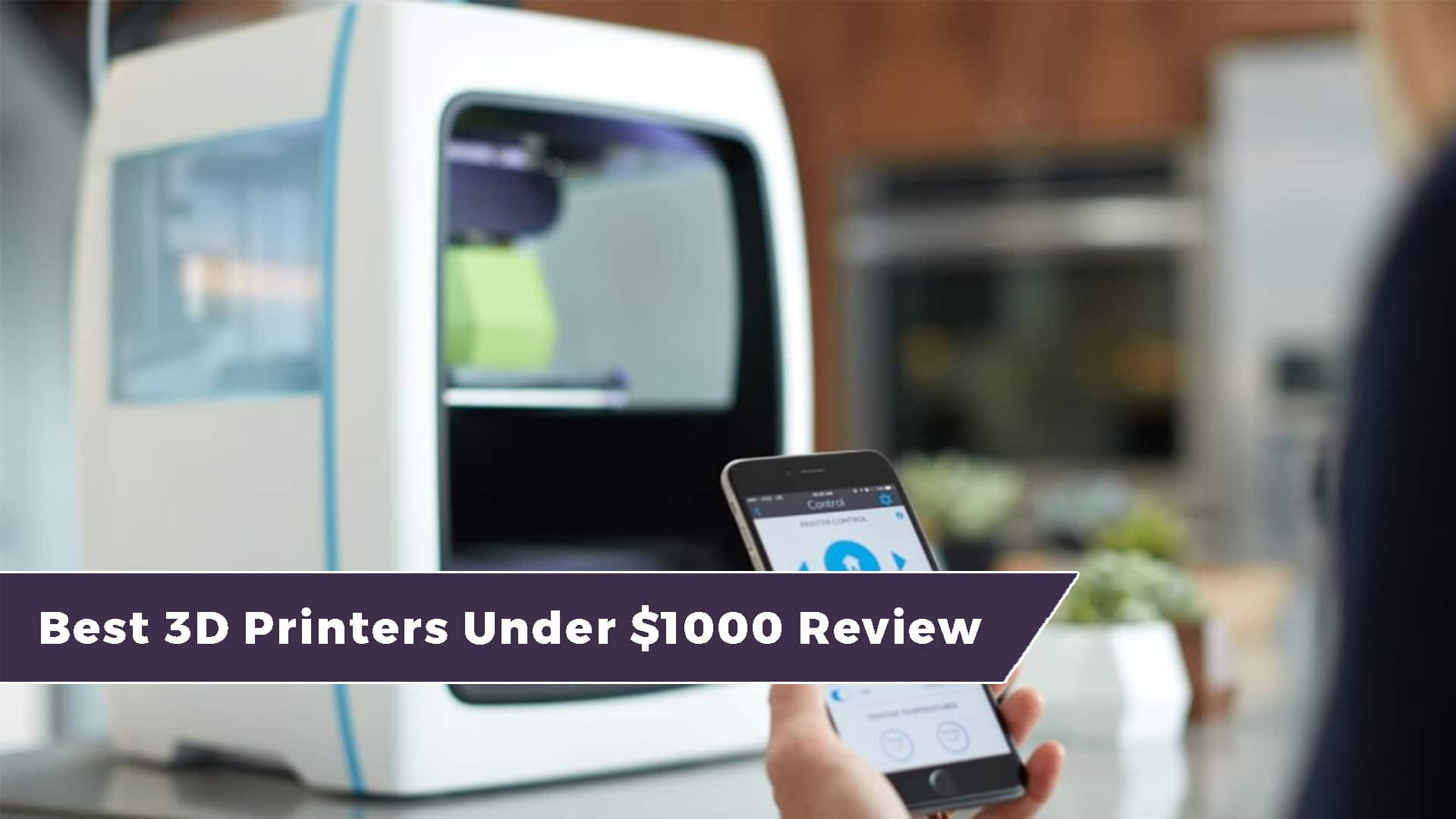 The Best 3D printers Under $1000 (Including DIY Kits) 1