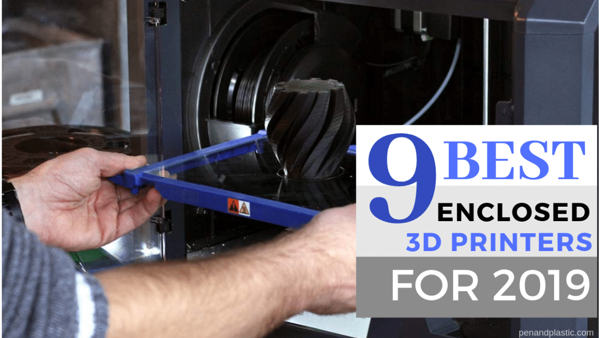9 Best fully enclosed 3D printers for 2019